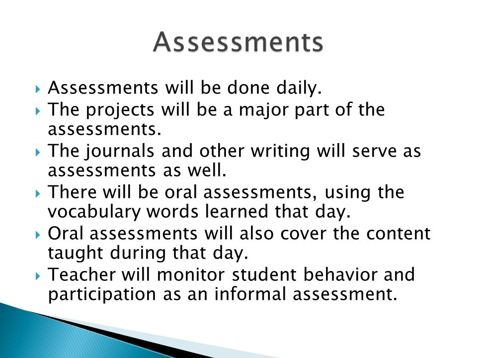  Assessments will be done daily.  The projects will be a major part of the assessments.  The journals and other writing will serve as assessments a