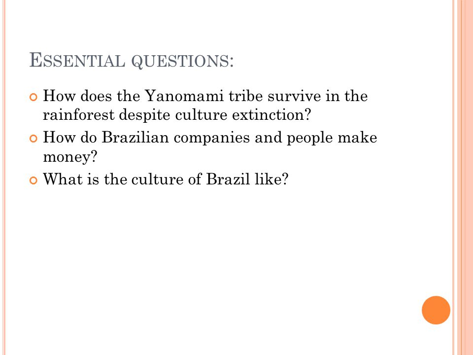E SSENTIAL QUESTIONS : How does the Yanomami tribe survive in the rainforest despite culture extinction.