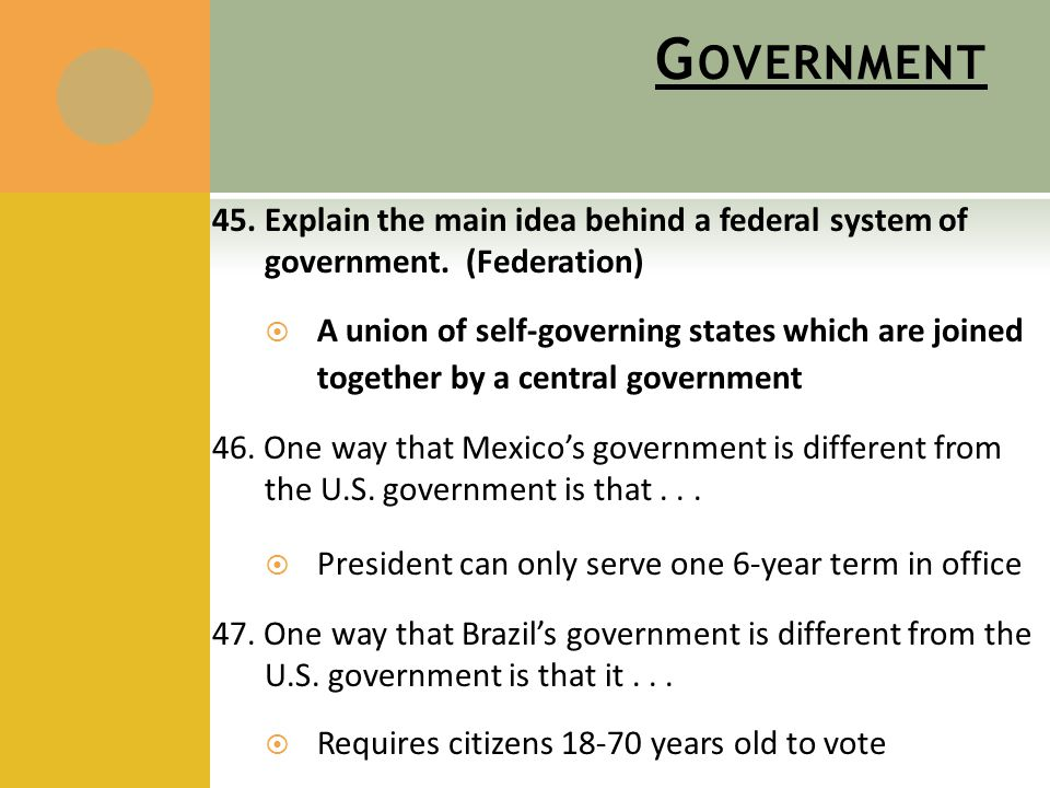 G OVERNMENT 45. Explain the main idea behind a federal system of government.