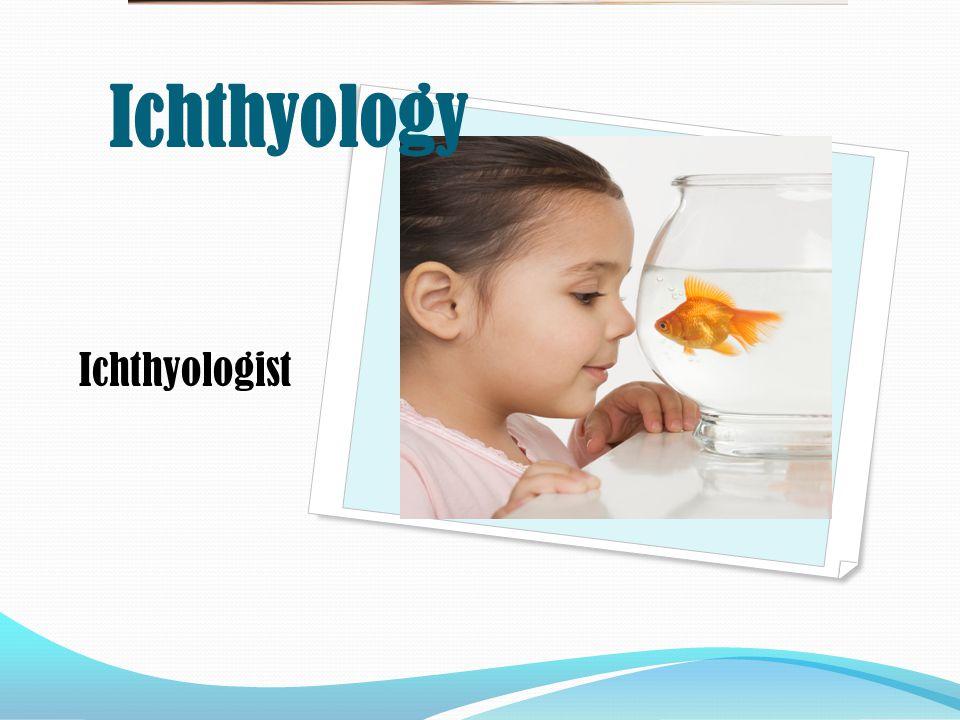 Ichthyologist Ichthyology