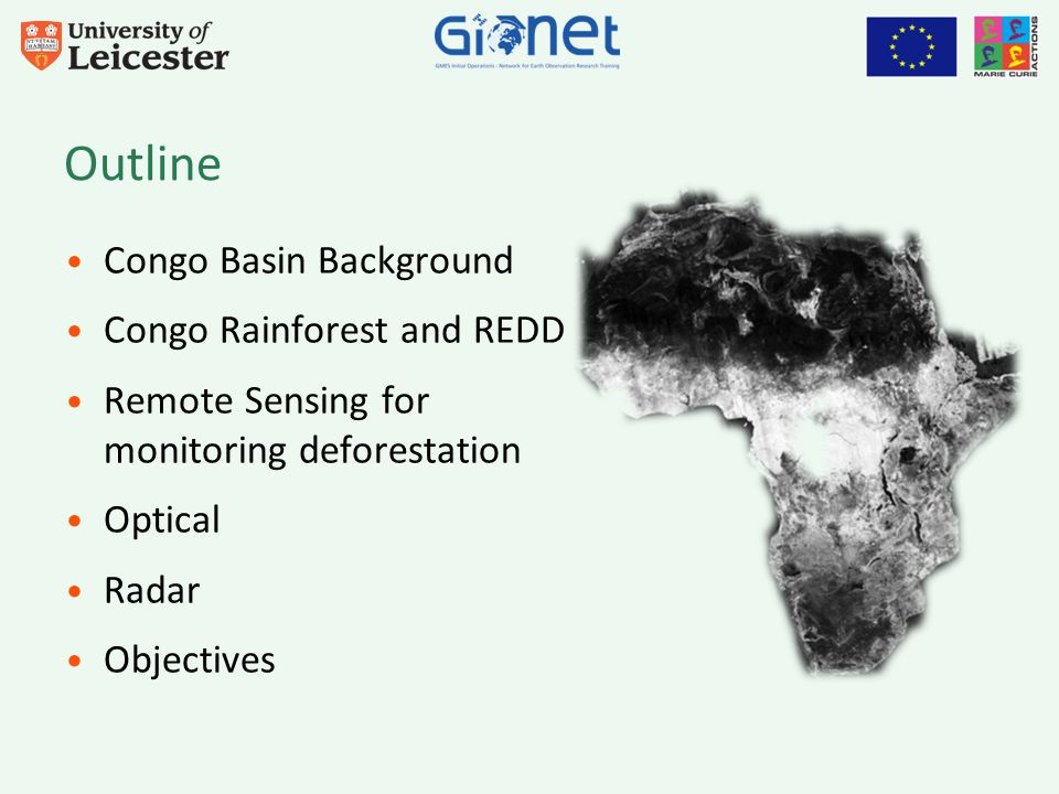 Outline Congo Basin Background Congo Rainforest and REDD Remote Sensing for monitoring deforestation Optical Radar Objectives