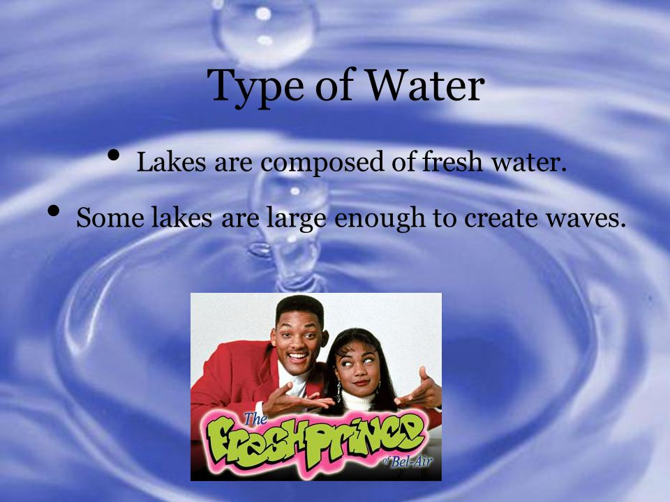 Type of Water Lakes are composed of fresh water. Some lakes are large enough to create waves.