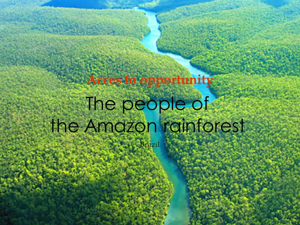 The people of the Amazon rainforest Acces to opportunity Brazil