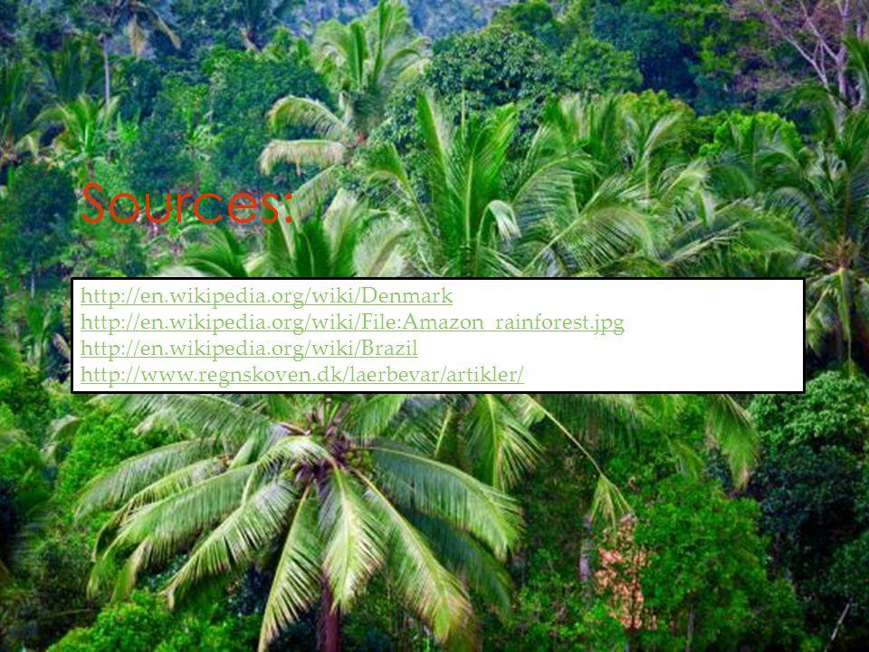 Sources: http://en.wikipedia.org/wiki/Denmark http://en.wikipedia.org/wiki/File:Amazon_rainforest.jpg http://en.wikipedia.org/wiki/Brazil http://www.regnskoven.dk/laerbevar/artikler/