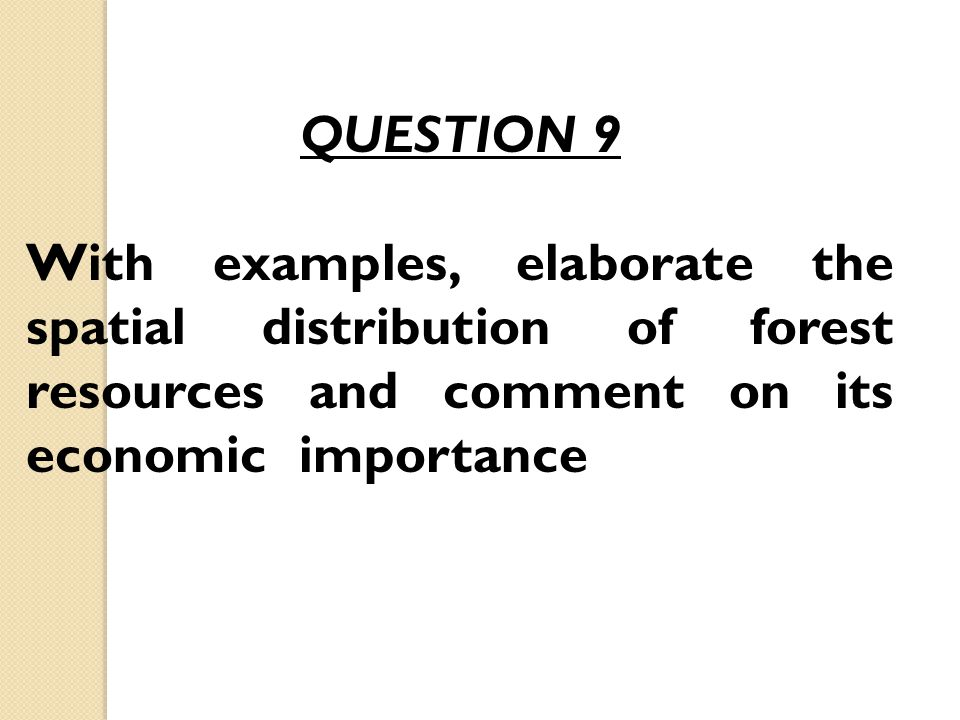 QUESTION 9 With examples, elaborate the spatial distribution of forest resources and comment on its economic importance