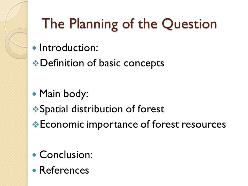 The Planning of the Question Introduction:  Definition of basic concepts Main body:  Spatial distribution of forest  Economic importance of forest