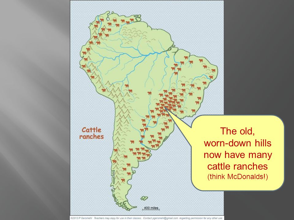 The old, worn-down hills now have many cattle ranches (think McDonalds!)