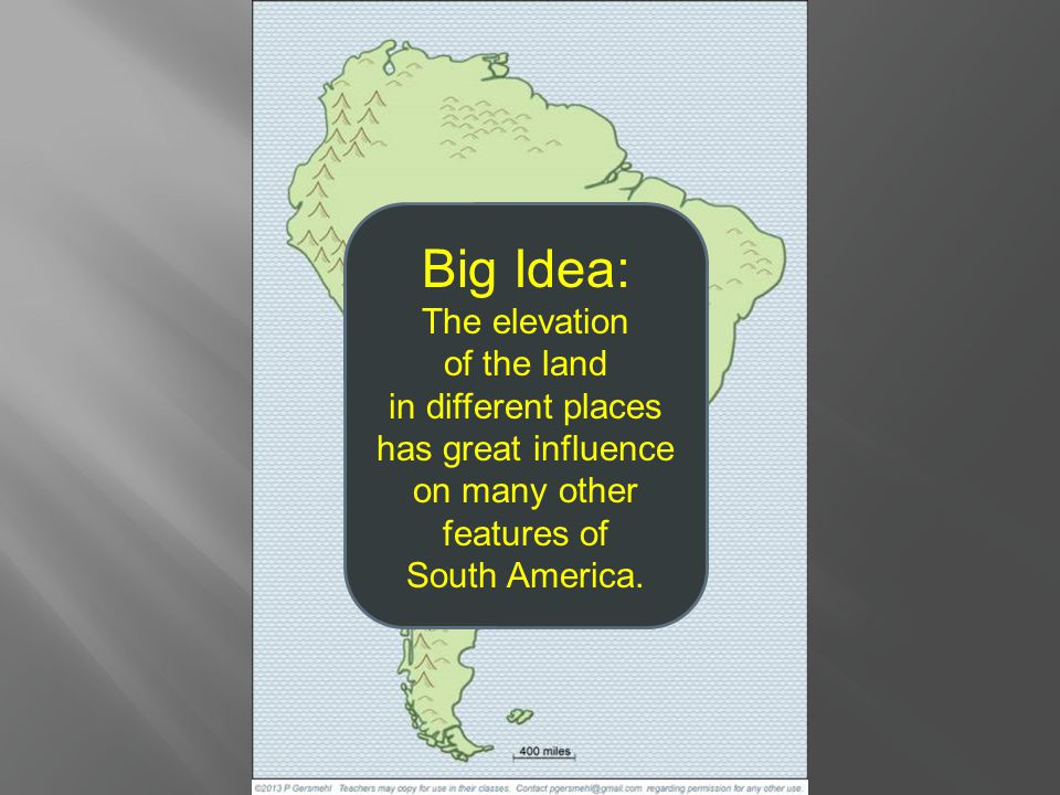 Big Idea: The elevation of the land in different places has great influence on many other features of South America.