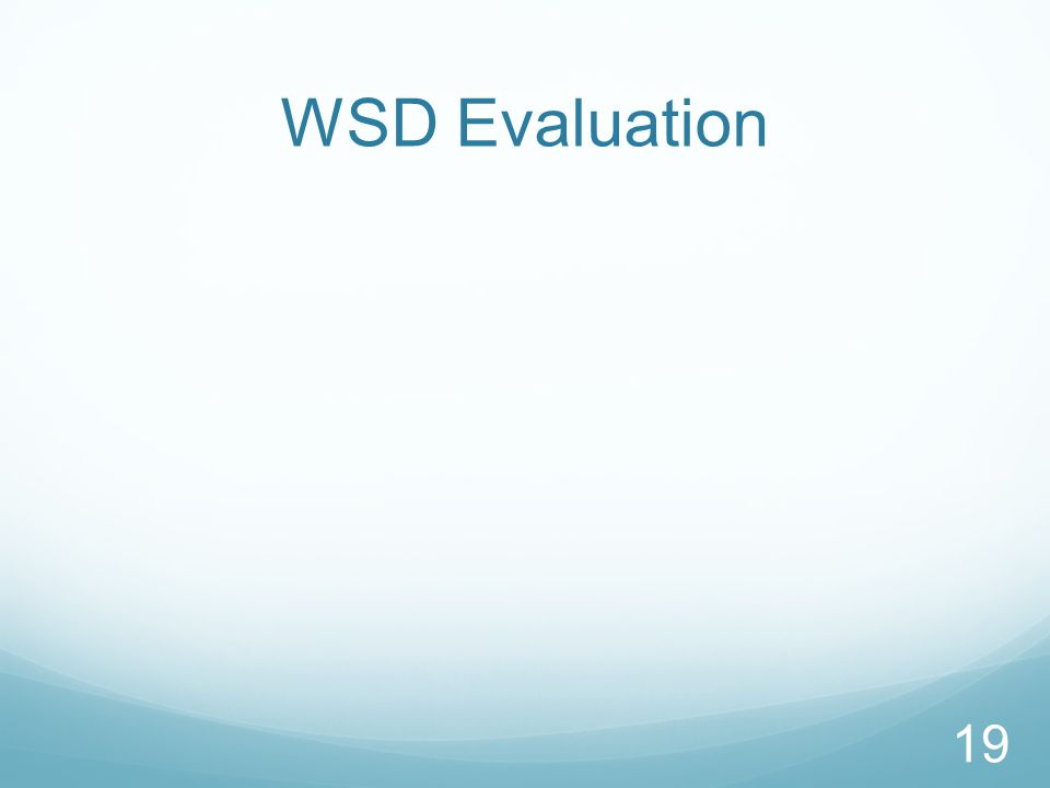 WSD Evaluation 19