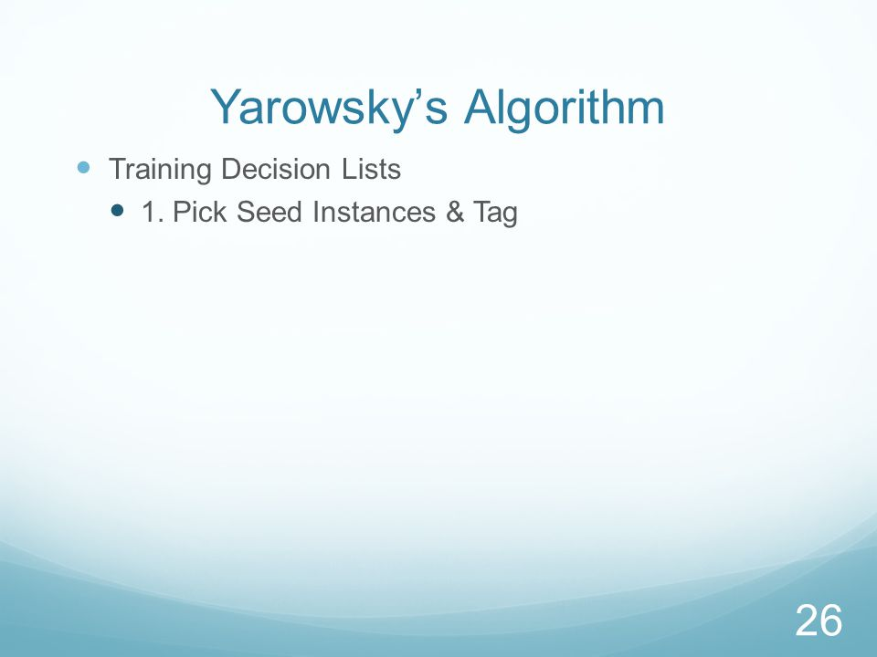 Yarowsky's Algorithm Training Decision Lists 1. Pick Seed Instances & Tag 26