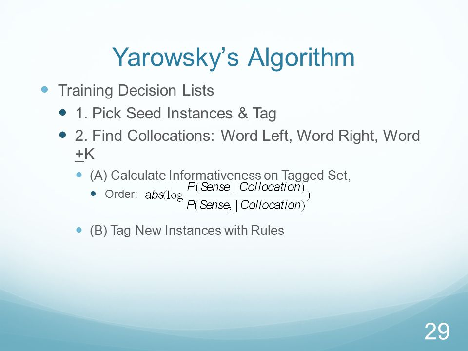 Yarowsky's Algorithm Training Decision Lists 1. Pick Seed Instances & Tag 2.