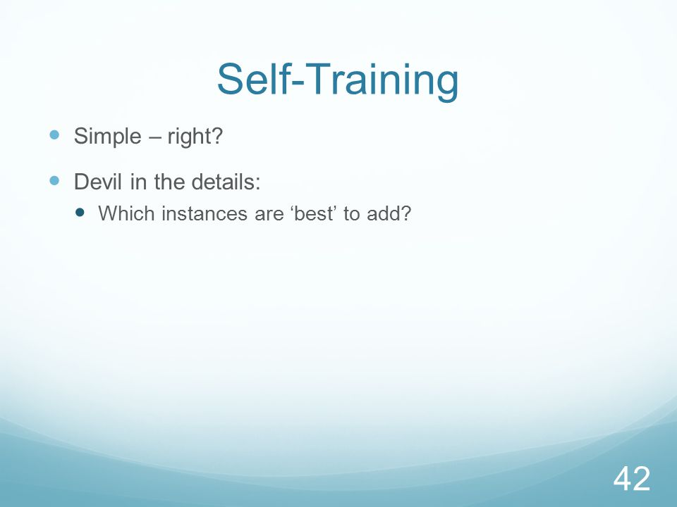 Self-Training Simple – right? Devil in the details: Which instances are 'best' to add? 42