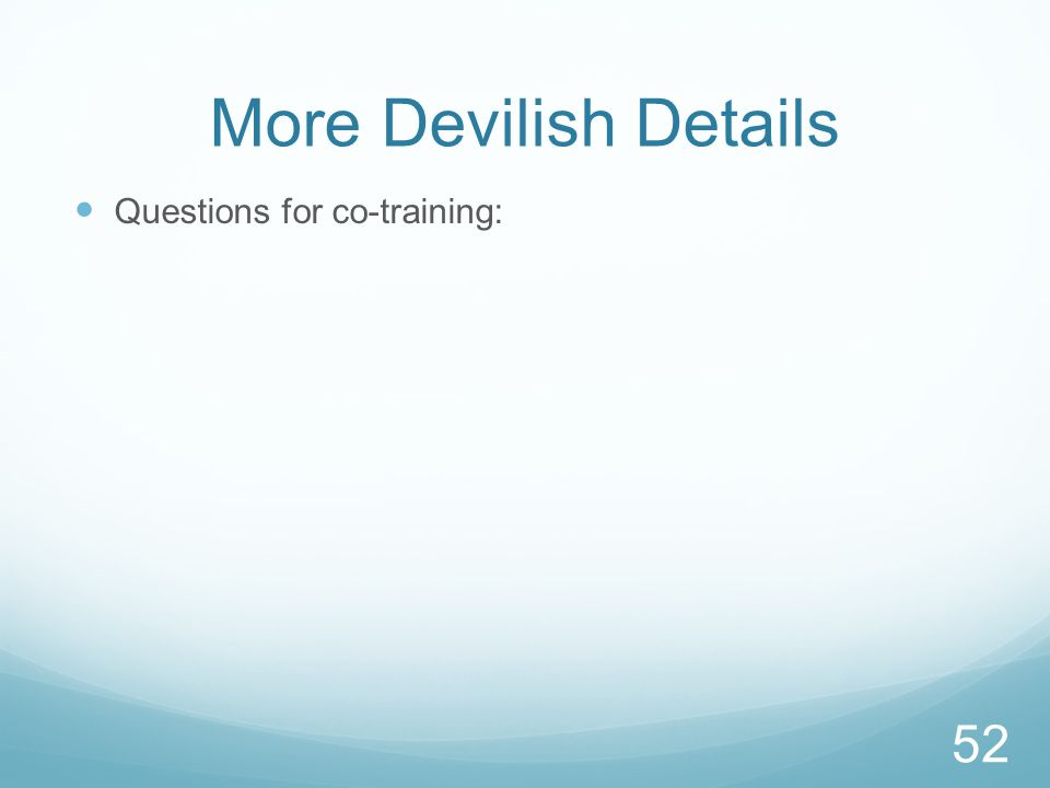 More Devilish Details 52 Questions for co-training: