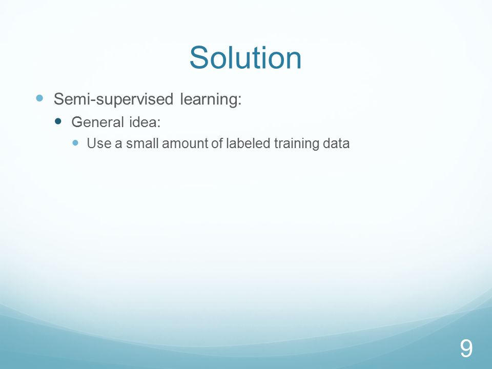 Semi-supervised Learning Umbrella term for machine learning techniques that: Use a small amount of labeled training data Augmented with information from unlabeled data Can be very effective: Training on ~10 labeled samples Can yield results comparable to training on 1000s Can be temperamental: Sensitive to data, learning algorithm, design choices Hard to predict effects of: amount of labeled data, unlabeled data, etc 60