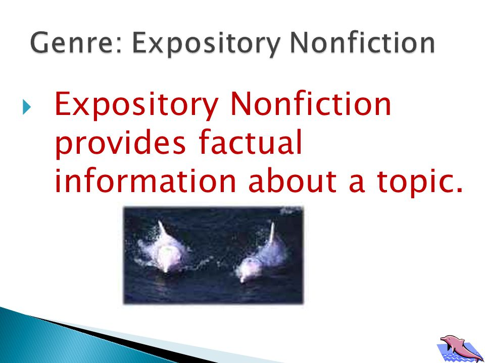 Expository Nonfiction provides factual information about a topic.