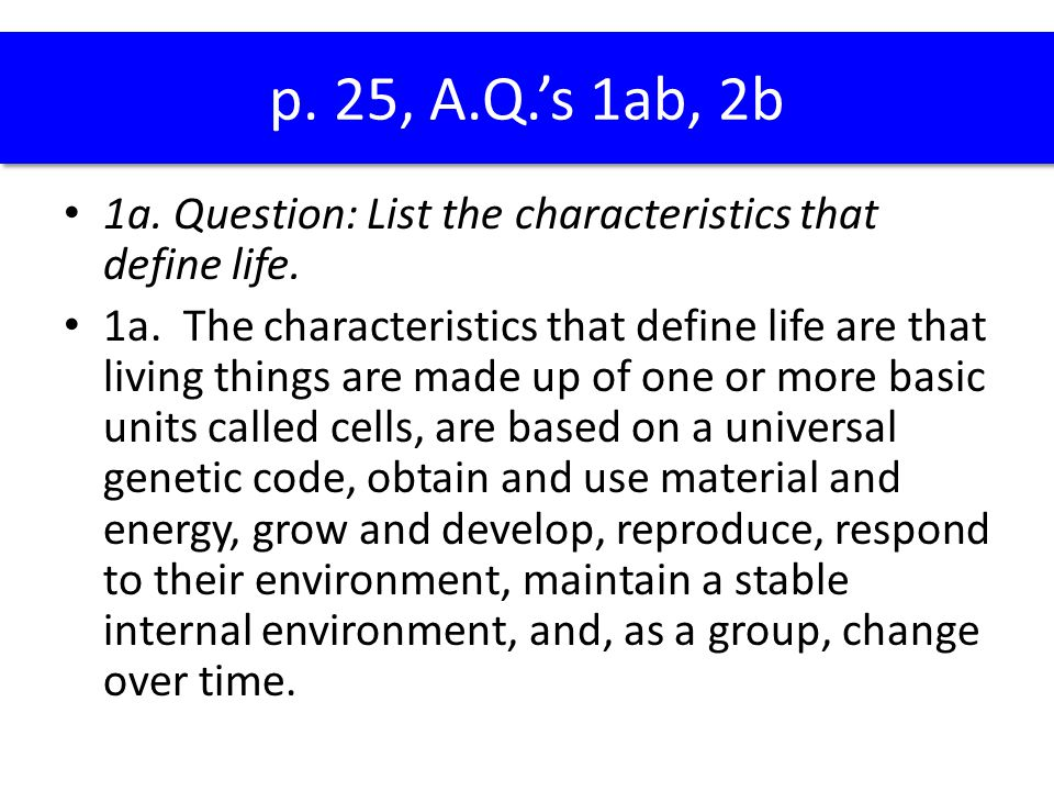 1a. Question: List the characteristics that define life. 1a. The characteristics that define life are that living things are made up of one or more ba