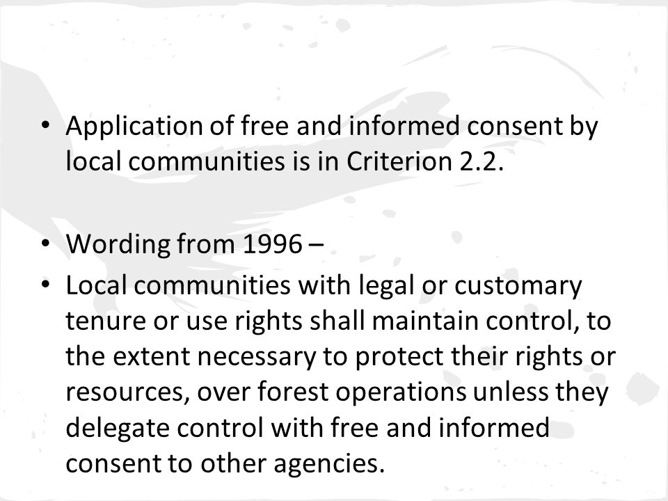 Application of free and informed consent by local communities is in Criterion 2.2.
