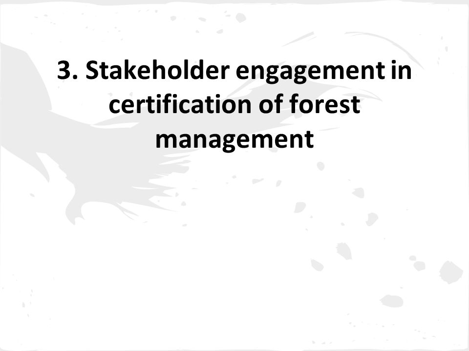 3. Stakeholder engagement in certification of forest management