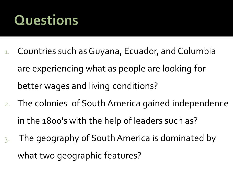 1. Countries such as Guyana, Ecuador, and Columbia are experiencing what as people are looking for better wages and living conditions? 2. The colonies
