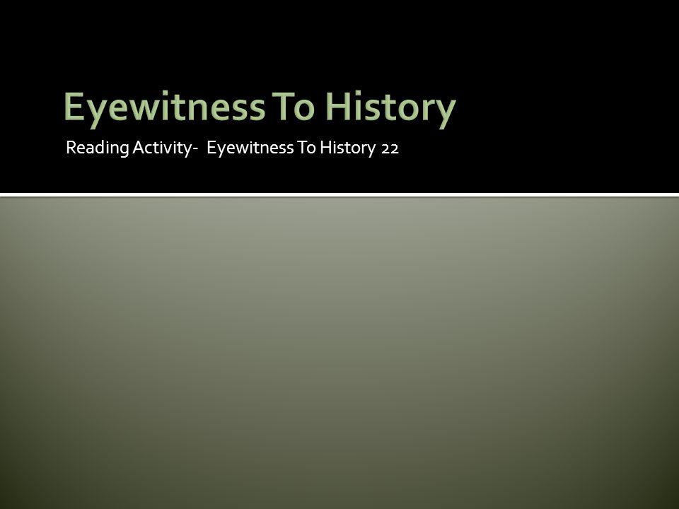 Reading Activity- Eyewitness To History 22