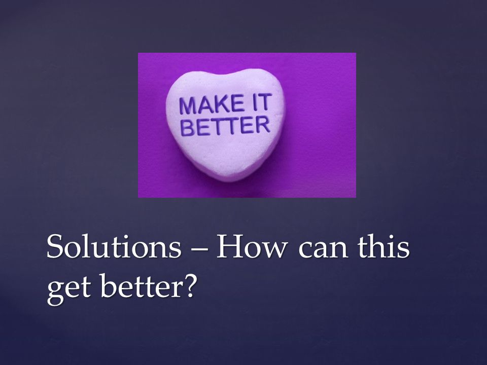 Solutions – How can this get better?