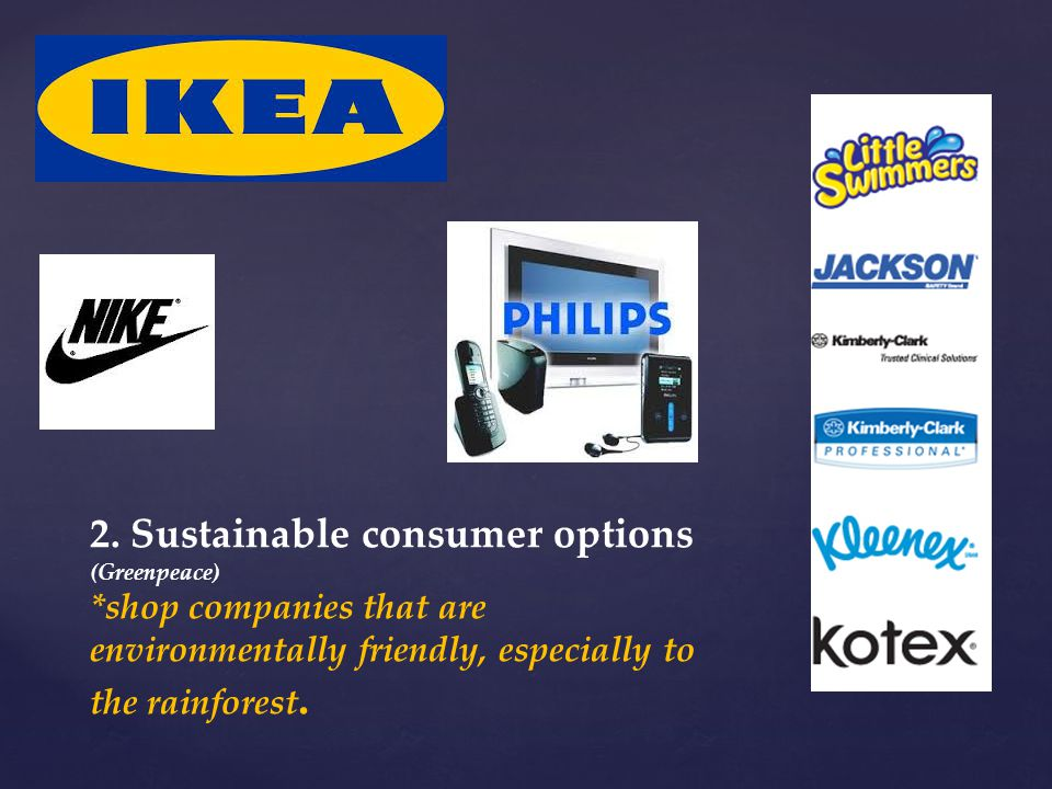 2. Sustainable consumer options (Greenpeace) *shop companies that are environmentally friendly, especially to the rainforest.