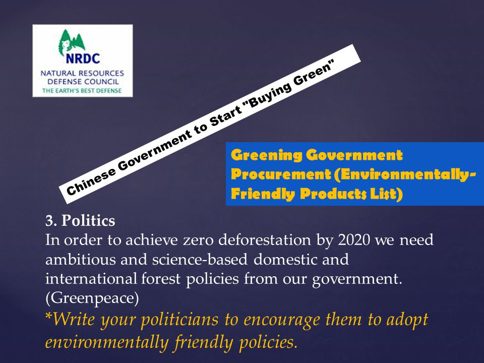 3. Politics In order to achieve zero deforestation by 2020 we need ambitious and science-based domestic and international forest policies from our gov