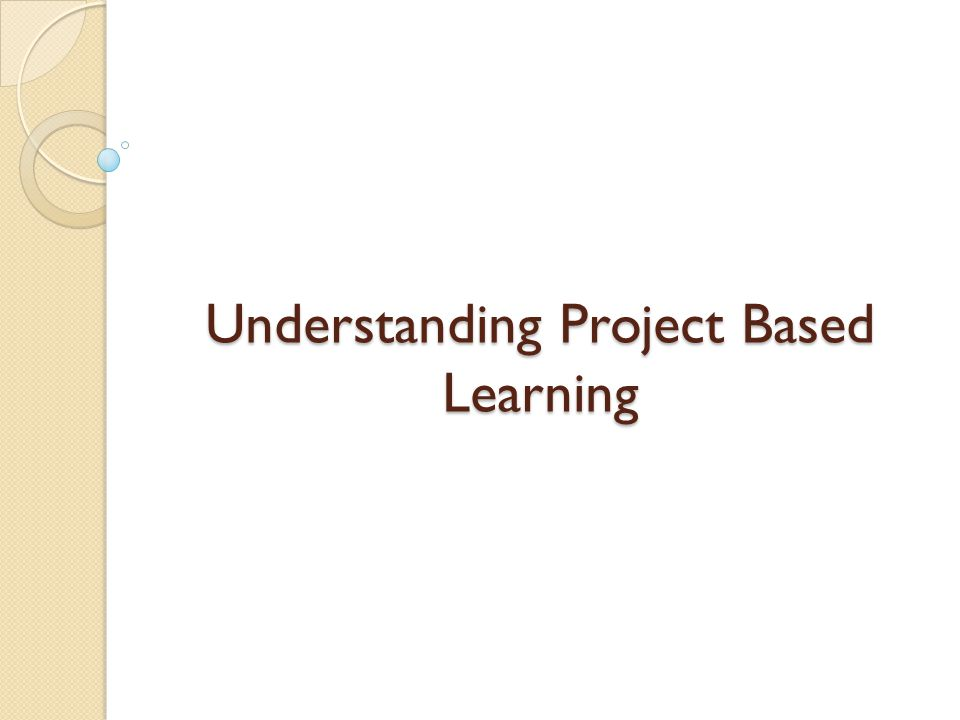 Understanding Project Based Learning 1