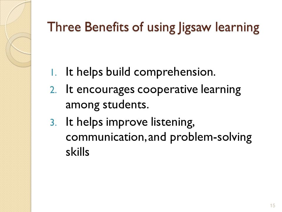 Three Benefits of using Jigsaw learning 1. It helps build comprehension.