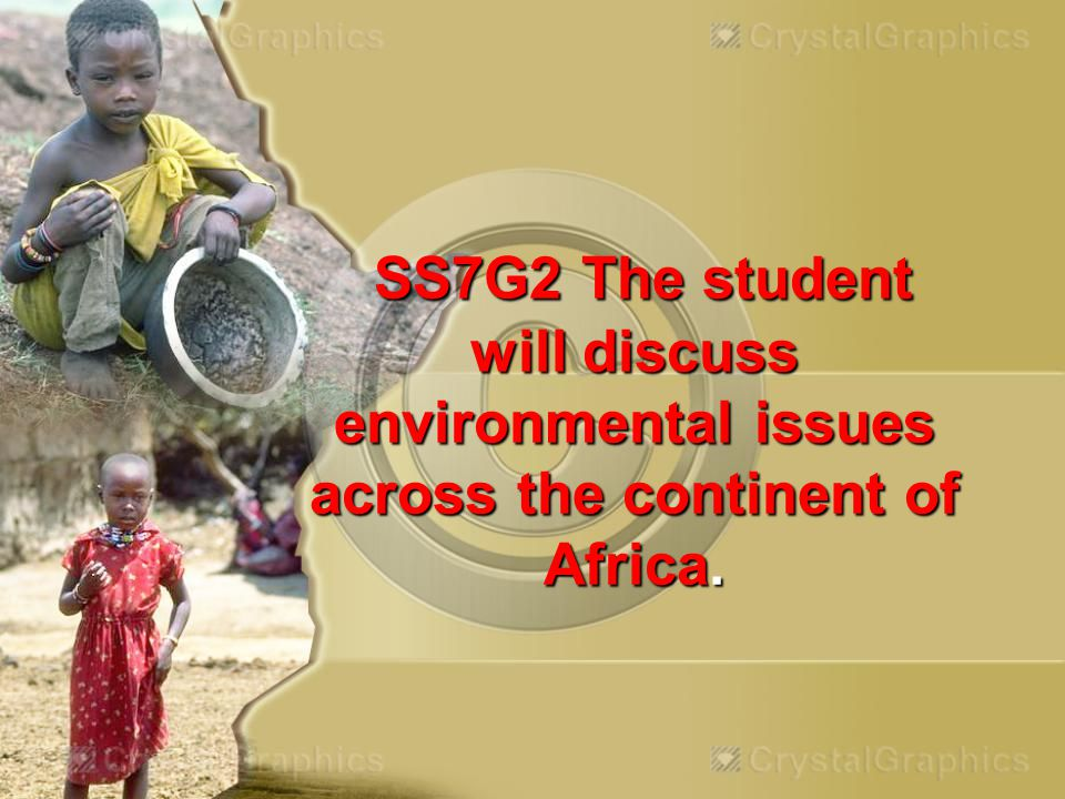 SS7G2 The student will discuss environmental issues across the continent of Africa. SS7G2 The student will discuss environmental issues across the con