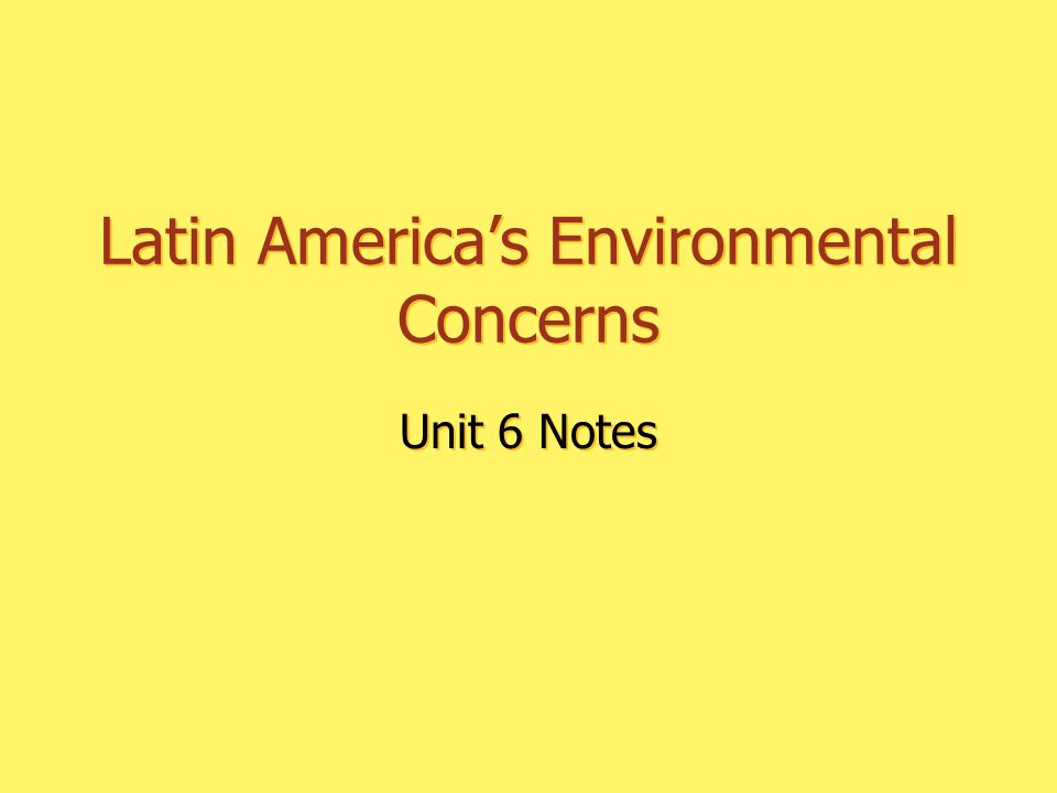 Latin America's Environmental Concerns Unit 6 Notes