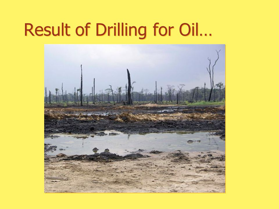 Result of Drilling for Oil…