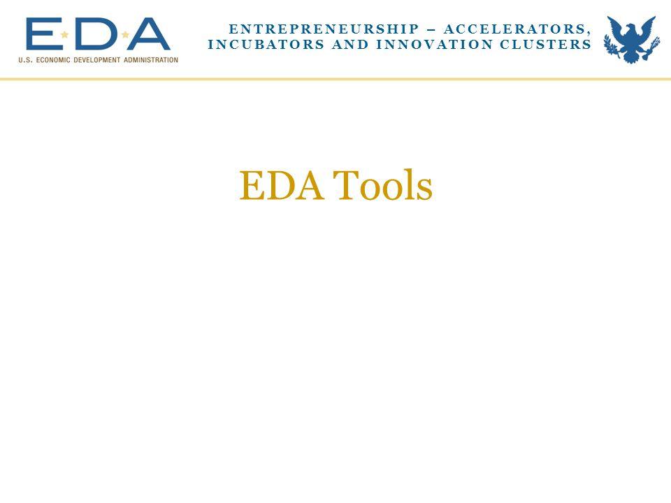 EDA Tools ENTREPRENEURSHIP – ACCELERATORS, INCUBATORS AND INNOVATION CLUSTERS