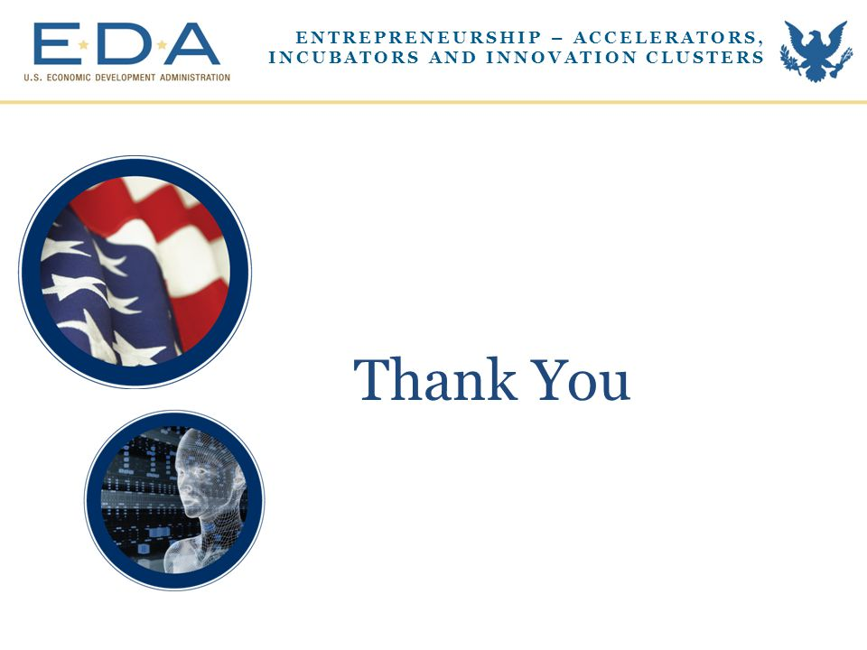 Thank You ENTREPRENEURSHIP – ACCELERATORS, INCUBATORS AND INNOVATION CLUSTERS