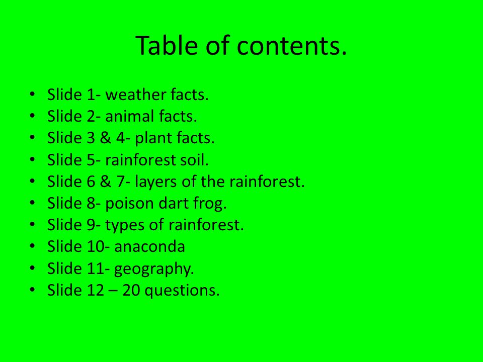 Table of contents. Slide 1- weather facts. Slide 2- animal facts.