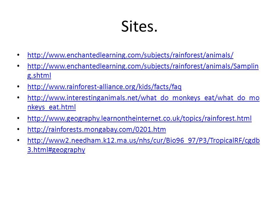 Sites. http://www.enchantedlearning.com/subjects/rainforest/animals/ http://www.enchantedlearning.com/subjects/rainforest/animals/Samplin g.shtml http