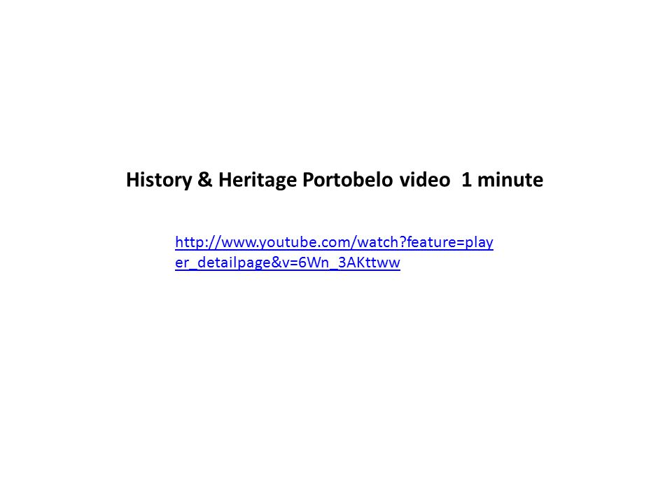 http://www.youtube.com/watch feature=play er_detailpage&v=6Wn_3AKttww History & Heritage Portobelo video 1 minute