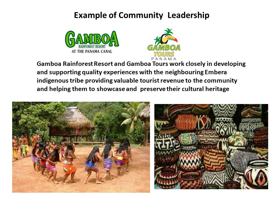 Gamboa Rainforest Resort and Gamboa Tours work closely in developing and supporting quality experiences with the neighbouring Embera indigenous tribe providing valuable tourist revenue to the community and helping them to showcase and preserve their cultural heritage Example of Community Leadership