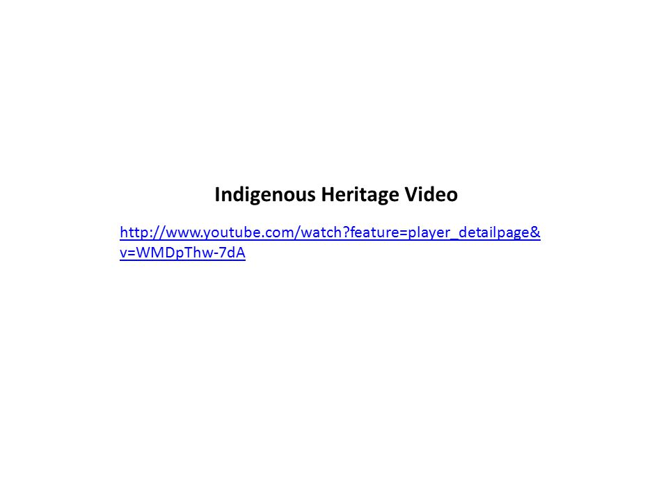 http://www.youtube.com/watch feature=player_detailpage& v=WMDpThw-7dA Indigenous Heritage Video