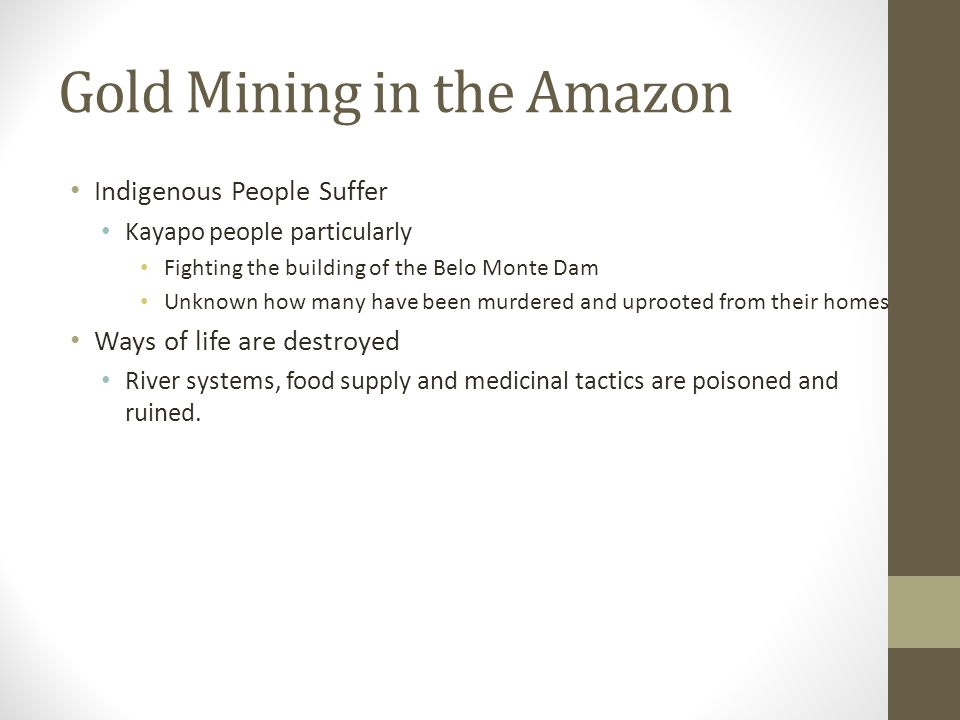 Gold Mining in the Amazon Indigenous People Suffer Kayapo people particularly Fighting the building of the Belo Monte Dam Unknown how many have been m