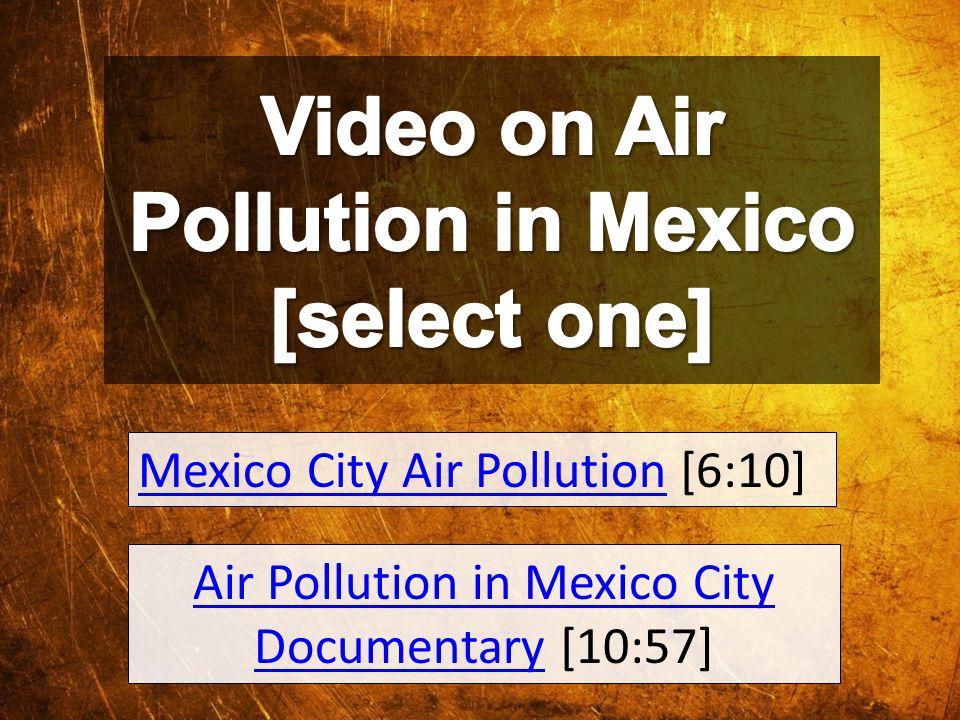Mexico City Air PollutionMexico City Air Pollution [6:10] Air Pollution in Mexico City DocumentaryAir Pollution in Mexico City Documentary [10:57]