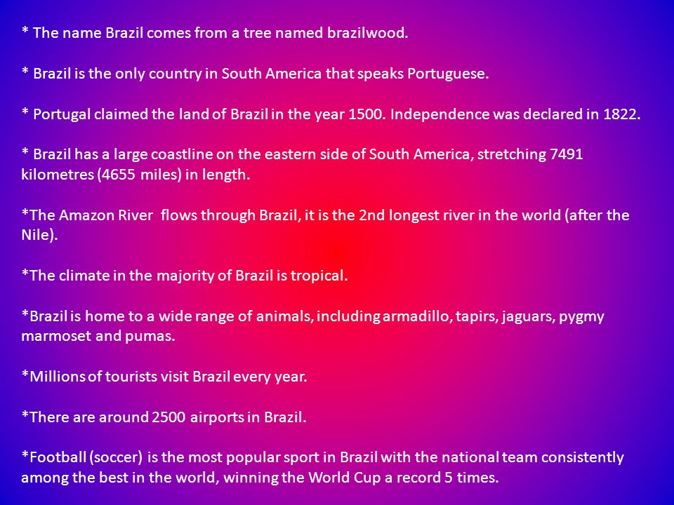 * The name Brazil comes from a tree named brazilwood.
