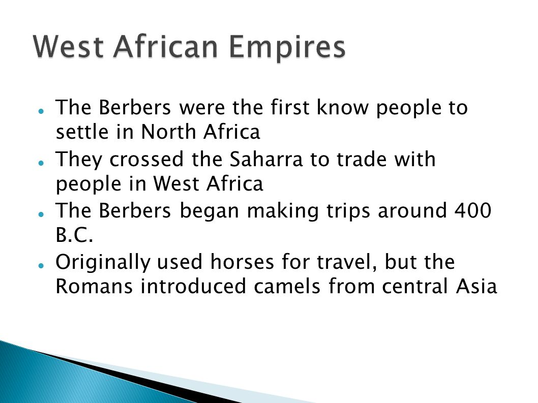 The Berbers were the first know people to settle in North Africa They crossed the Saharra to trade with people in West Africa The Berbers began making trips around 400 B.C.