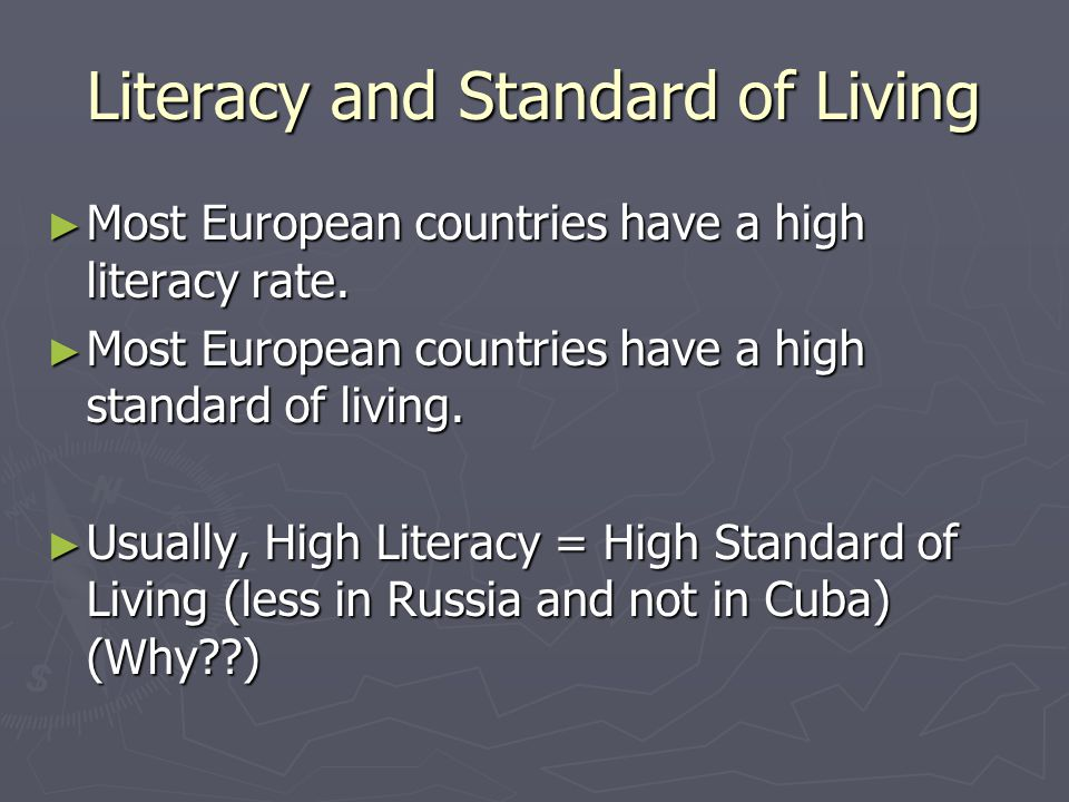Literacy and Standard of Living ► Most European countries have a high literacy rate. ► Most European countries have a high standard of living. ► Usual