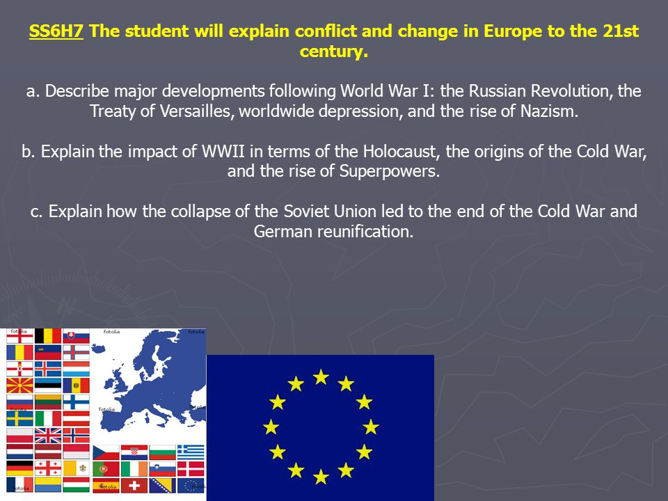 SS6H7 The student will explain conflict and change in Europe to the 21st century. a. Describe major developments following World War I: the Russian Re