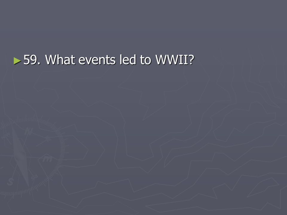 ► 59. What events led to WWII?