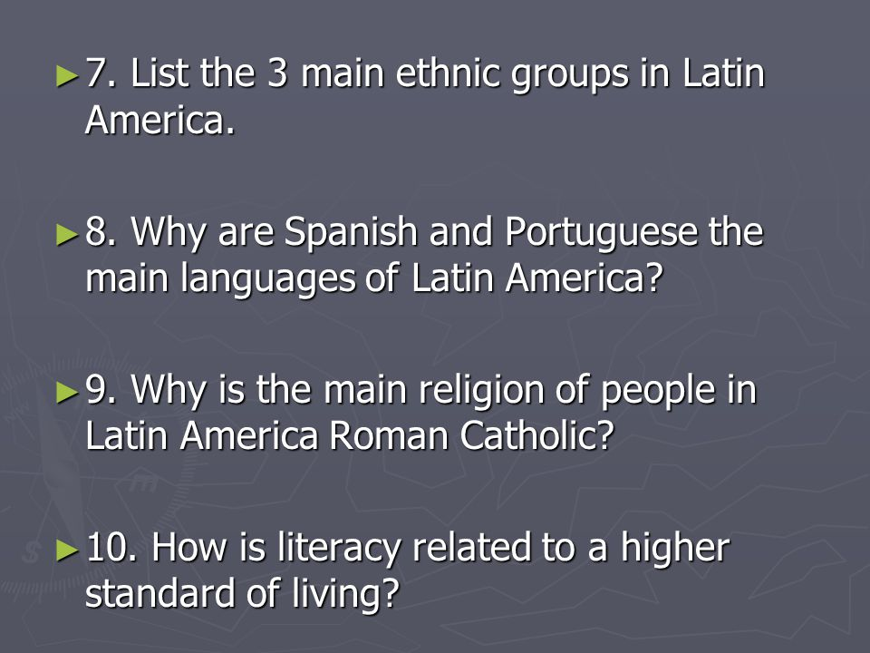 ► 7. List the 3 main ethnic groups in Latin America. ► 8. Why are Spanish and Portuguese the main languages of Latin America? ► 9. Why is the main rel