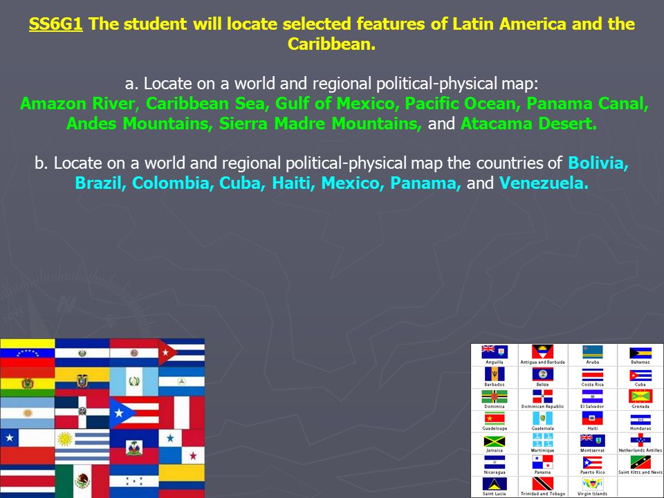 SS6G1 The student will locate selected features of Latin America and the Caribbean. a. Locate on a world and regional political-physical map: Amazon R