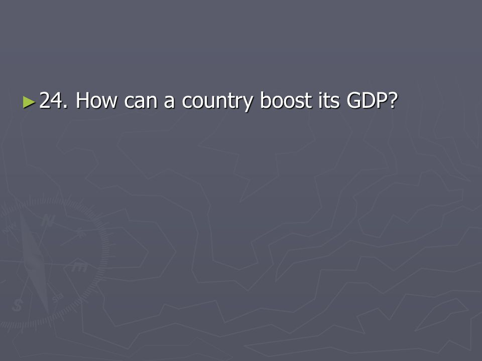 ► 24. How can a country boost its GDP?