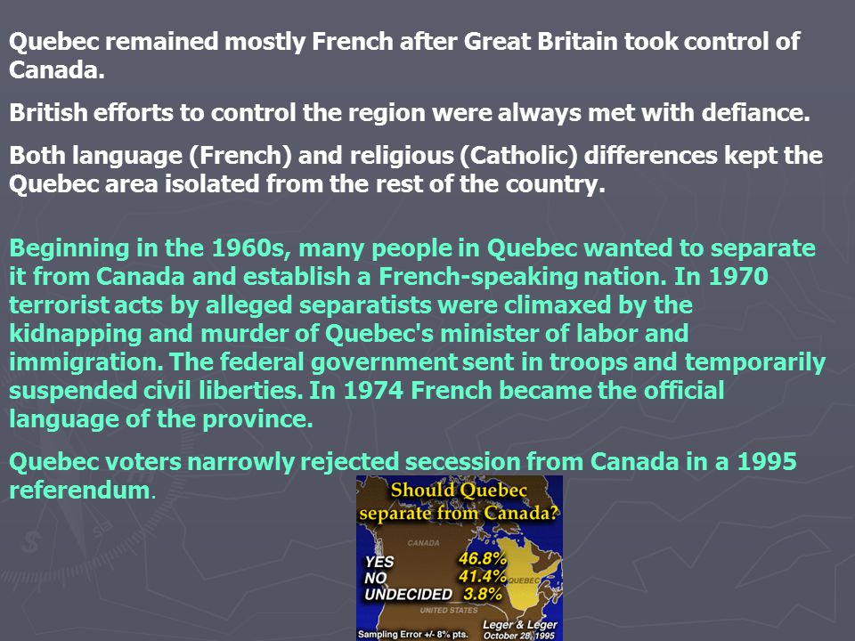 Quebec remained mostly French after Great Britain took control of Canada. British efforts to control the region were always met with defiance. Both la